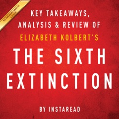The Sixth Extinction, by Elizabeth Kolbert: Key Takeaways, Analysis, & Review (Unabridged)