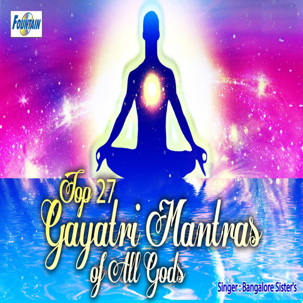 Top 27 Gayatri Mantras of All Gods by Bangalore Sisters on
