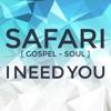 I Need You - Single, Safari