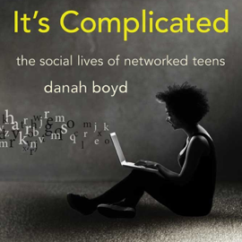 It's Complicated: The Social Lives of Networked Teens (Unabridged) audiobook