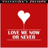 Love Me Now or Never