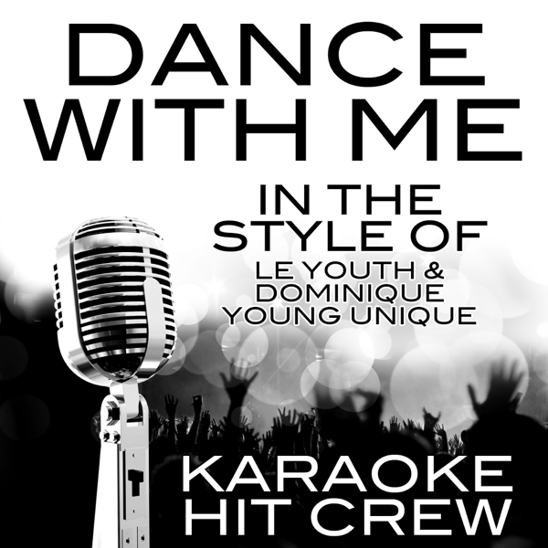 Dance With Me (In the Style of Le Youth & Dominique Young Unique) [Karaoke  Version] - Single by Karaoke Hit Crew