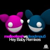 Hey Baby Remixes (Melleefresh vs. deadmau5)