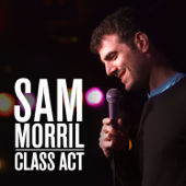 Class Act-Sam Morril