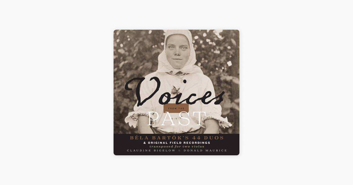 Voices from the Past: Béla Bartók's 44 Duos & Original Field Recordings  (Transposed for 2 Violas) by Donald Maurice & Claudine Bigelow