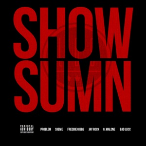 Show Sumn (feat. Problem, Skeme, Freddie Gibbs, Jay Rock, G. Malone & Bad Lucc) - Single Mp3 Download