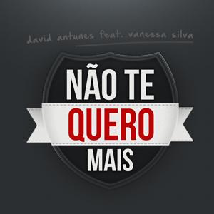 David Antunes - Não Te Quero Mais feat. Vanessa Silva