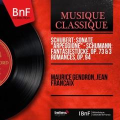 """Schubert: Sonate """"Arpeggione"""" - Schumann: Fantasiestücke, Op. 73 & 3 Romances, Op. 94 (Mono Version)"""