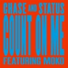 Count On Me (feat. Moko) [Remixes] - EP, Chase & Status