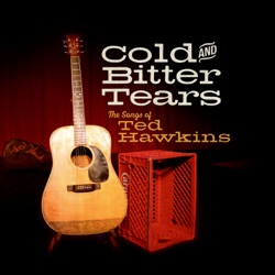 View album Cold and Bitter Tears: The Songs of Ted Hawkins