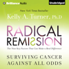 Kelly A. Turner, PhD - Radical Remission: Surviving Cancer Against All Odds (Unabridged) grafismos