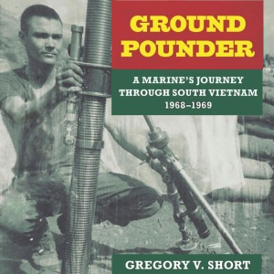 Ground Pounder: A Marine's Journey Through South Vietnam, 1968-1969: North Texas Military Biography and Memoir Series (Unabridged) - Gregory V. Short audiobook, mp3