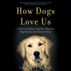 Gregory Berns - How Dogs Love Us: A Neuroscientist and His Adopted Dog Decode the Canine Brain (Unabridged) portada