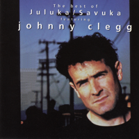 Johnny Clegg, Savuka & Soweto Gospel Choir - The Best of Johnny Clegg - Juluka & Savuka (Deluxe International Version) artwork