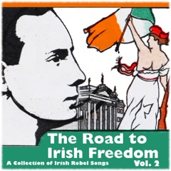 The Road to Irish Freedom - A Collection of Irish Rebel Songs, Vol. 2