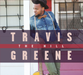 The Hill Travis Greene - Travis Greene