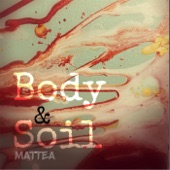 Mattea - Yours, Body & Soil