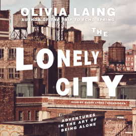 The Lonely City: Adventures in the Art of Being Alone (Unabridged) audiobook