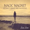 Magic Magnet: Attract Peace and Blessing – Music for Meditation, Relaxation and Yoga Sessions - Lisa Zen