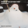 Anonymous - Diary of an Oxygen Thief (Unabridged)  artwork