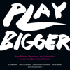 Play Bigger: How Pirates, Dreamers, and Innovators Create and Dominate Markets (Unabridged) - Al Ramadan, Dave Peterson, Christopher Lochhead & Kevin Maney