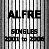 SINGLES 2001 to 2006 - Alfre