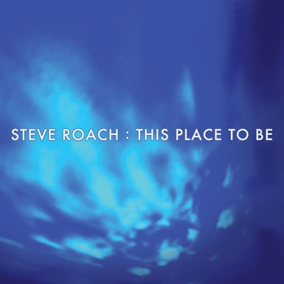 This Place to Be - Steve Roach album