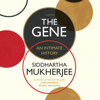 Siddhartha Mukherjee - The Gene: An Intimate History (Unabridged) portada