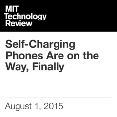 Self-Charging Phones Are on the Way, Finally (Unabridged)