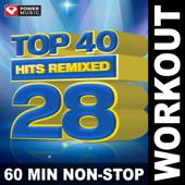 Top 40 Hits Remixed, Vol. 28 (60 Min Non-Stop Workout Mix) [128 BPM]