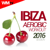 Ibiza Aerobic Workout Hits 2016 Session (60 Minutes Non-Stop Mixed Compilation for Fitness & Workout 135 Bpm / 32 Count)