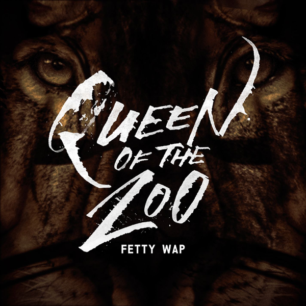 ‎Queen of the Zoo - Single by Fetty Wap on iTunes