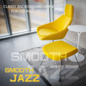 Smooth Jazz - Soft Instrumental Songs and Relaxing Jazz Music Bar Music for Coffee Break, Classy Background Music for Lounge Mood - Just Relax