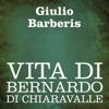 Vita di Bernardo di Chiaravalle - Giulio Barberis