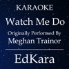 Watch Me Do (Originally Performed by MeghanTrainor) [Karaoke No Guide Melody Version] - Single - EdKara