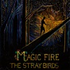 Magic Fire - The Stray Birds
