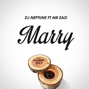 DJ Neptune - Marry feat. Mr Eazi