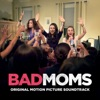 Bad Moms - Official Soundtrack