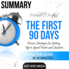 Summary Michael D Watkin's The First 90 Days: Proven Strategies for Getting Up to Speed Faster and Smarter, Updated and Expanded (Unabridged) - Ant Hive Media