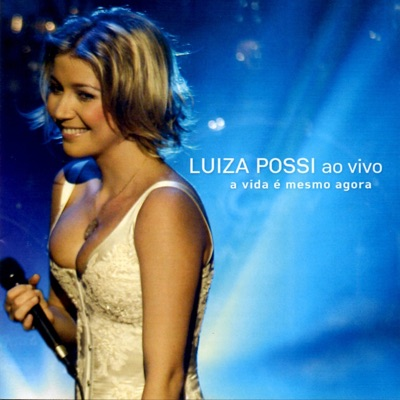 A Vida É Mesmo Agora (Ao Vivo) - Luiza Possi