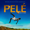 Pelé (original Motion Picture Soundtrack) - A. R. Rahman