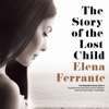 Elena Ferrante - The Story of the Lost Child: The Neapolitan Novels, Book 4 (Unabridged) artwork