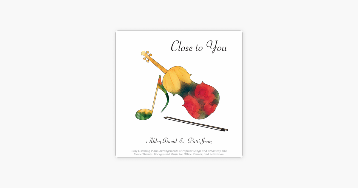 Close to You: Easy Listening Piano Arrangements of Popular Songs and  Broadway and Movie Themes (Background Music for Office, Dinner, and  Relaxation)