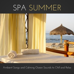Spa Summer - Ambient Songs and Calming Ocean Sounds to Chill and Relax