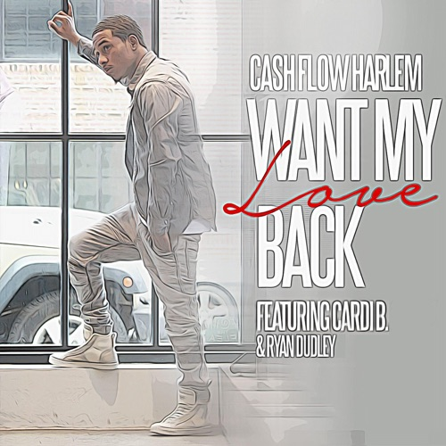 Cashflow Harlem - Want My Love Back (feat. Cardi B & Ryan Dudley) - Single