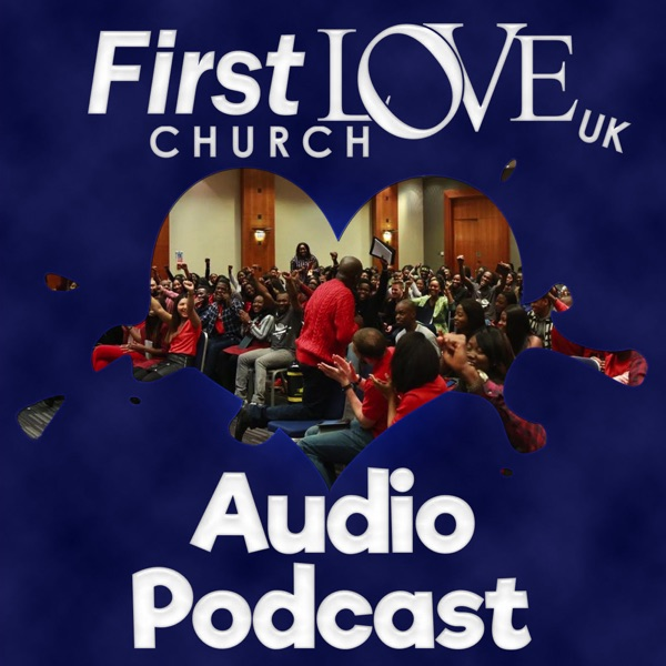 First Love Church UK – Podcast – Podtail