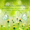 Magical Chanting: Angelic Calming Vocal Music to Heal Your Soul, Total Stress Relief, Relax, Yoga, Meditation, Massage - Lisa Zen
