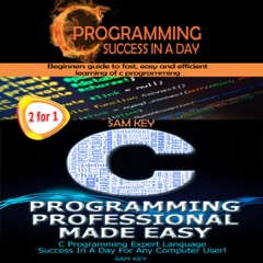 Programming #1: C Programming Success in a Day & C Programming Professional Made Easy (Unabridged)