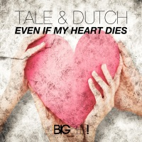 Even If My Heart Dies (Justin Corza rmx) - TALE & DUTCH