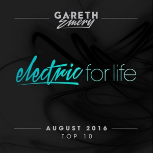 Electric for Life Top 10 - August 2016 (By Gareth Emery) - Gareth Emery - Gareth Emery